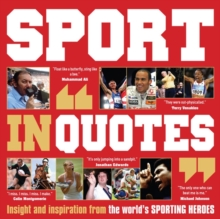 Sport in Quotes : Insight and Inspiration from the World's Sporting Heroes, Paperback Book