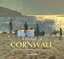 A Picture of Cornwall : Contemporary Artists and the Inspirational Landscape, Hardback Book