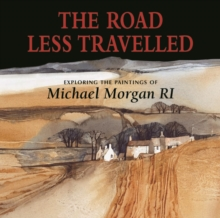 The Road Less Travelled : Exploring the Paintings of Michael Morgan RI, Hardback Book