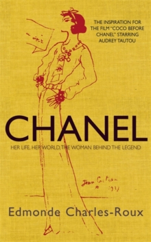 Chanel : Her Life, Her World, and the Woman Behind the Legend She Herself Created, Paperback Book