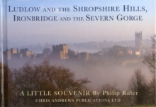 Ludlow and the Shropshire Hills : Ironbridge and the Severn Gorge, Hardback Book