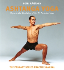 Ashtanga Yoga : Yoga in the Tradition of Sri K. Pattabhi Jois : The Primary Series Practice Manual, Paperback / softback Book
