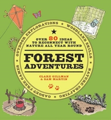 Forest Adventures : More than 80 ideas to reconnect with  nature all year round, Paperback / softback Book