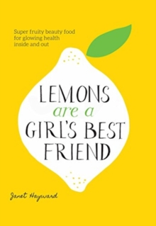 Lemons are a Girl's Best Friend : Super Fruity Beauty Food for Glowing Health Inside and Out, Hardback Book