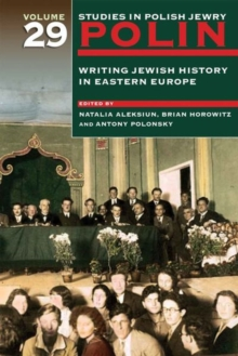 Polin: Studies in Polish Jewry Volume 29 : Writing Jewish History in Eastern Europe, Paperback Book