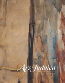 Ars Judaica: The Bar-Ilan Journal of Jewish Art, Volume 13 : The Michael J. Floersheim Memorial for Jewish Art, Paperback Book