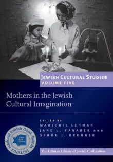 Mothers in the Jewish Cultural Imagination : Jewish Cultural Studies, Volume 5, Paperback / softback Book