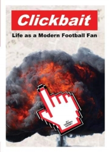 Clickbait : Life as a Modern Football Fan, Hardback Book