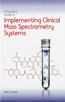 A Practical Guide to Implementing Clinical Mass Spectrometry Systems, Paperback / softback Book