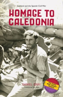 Homage to Caledonia : Scotland and the Spanish Civil War, Paperback / softback Book