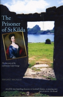 The Prisoner of St Kilda : The True Story of the Unfortunate Lady Grange, Paperback / softback Book