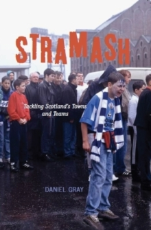 Stramash : Tackling Scotland's Towns and Teams, Paperback Book
