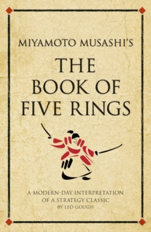 Miyamoto Musashi's The Book of Five Rings : A modern-day interpretation of a strategy classic, Paperback / softback Book