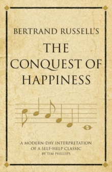 Bertrand Russell's The Conquest of Happiness : A modern-day interpretation of a self-help classic, Paperback / softback Book