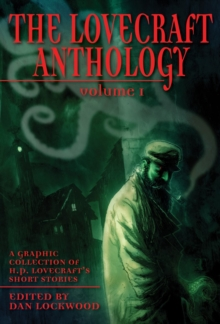 The Lovecraft Anthology Vol I : A Graphic Collection of H.P. Lovecraft's Short Stories, Paperback / softback Book