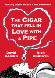 Cigar That Fell in Love with a Pipe : Featuring Orson Welles and Rita Hayworth, Hardback Book