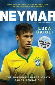 Neymar - 2015 Updated Edition : The Making of the World's Greatest New Number 10, Paperback / softback Book