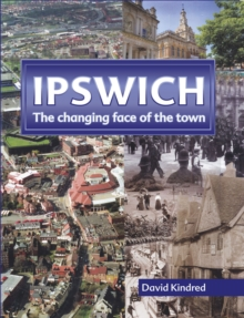 Ipswich : The Changing Face of the Town, Hardback Book