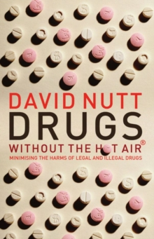Drugs Without the Hot Air : Minimising the harms of legal and illegal drugs, Paperback / softback Book