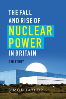 The Fall and Rise of Nuclear Power in Britain : A history, Paperback Book