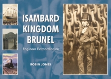 Isambard Kingdom Brunel : Engineer Extraordinaire, Hardback Book