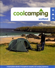 Cool Camping Scotland : A Hand-picked Selection of Exceptional Campsites and Camping Experiences, Paperback Book