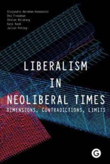 Liberalism in Neoliberal Times : Dimensions, Contradictions, Limits, Hardback Book
