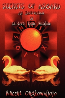 Secrets of Asgard : An Instruction In Esoteric Rune Wisdom, Paperback Book