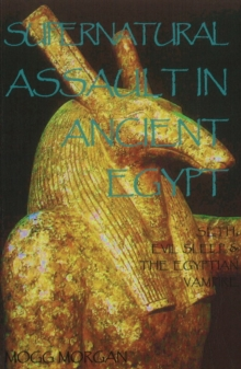 Supernatural Assault in Ancient Egypt : Seth, Evil Sleep & the Egyptian Vampire, Paperback Book