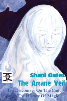The Arcane Veil : Ten Discourses On The Craft And The History Of Magic, Paperback Book