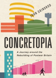 Concretopia : A Journey Around the Rebuilding of Postwar Britain, Hardback Book