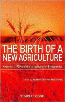 The Birth of a New Agriculture : Koberwitz 1924 and the Introduction of Biodynamics, Paperback / softback Book
