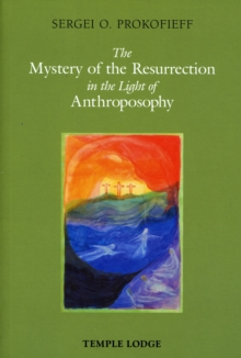 The Mystery of the Resurrection in the Light of Anthroposophy, Paperback Book