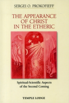The Appearance of Christ in the Etheric : Spiritual-Scientific Aspects of the Second Coming, Paperback Book
