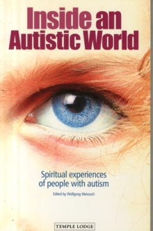 Inside an Autistic World : Spiritual Experiences of People with Autism, Paperback Book