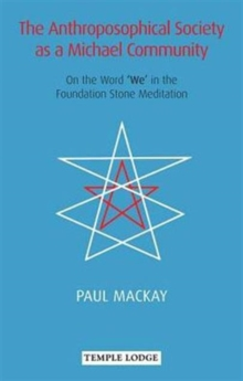 The Anthroposophical Society as a Michael Community : On the Word 'We' in the Foundation Stone Meditation, Paperback / softback Book