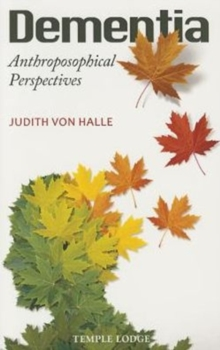 Dementia : Anthroposophical Perspectives, Paperback Book