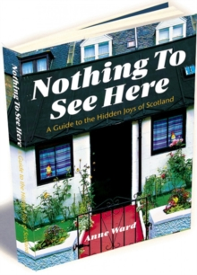 Nothing to See Here : A Guide to the Hidden Joys of Scotland, Paperback Book
