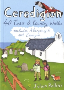 Ceredigion : 40 Coast and Country Walks - Including Aberystwyth and Cardigan, Paperback Book