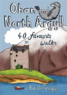 Oban and North Argyll : 40 Favourite Walks, Paperback / softback Book