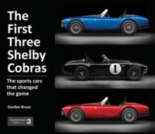 The First Three Shelby Cobras : The Sports Cars That Changed the Game, Hardback Book