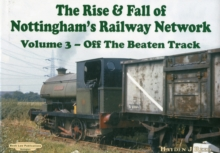 The Rise and Fall of Nottingham's Railways Network : Off The Beaten Track v. 3, Hardback Book