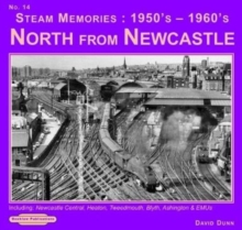Steam Memories 1950's-1960's North from Newcastle : Including Newcastle Central, Heaton ,Tweedmouth, Blyth, Ashington & EMUs No. 14, Paperback Book