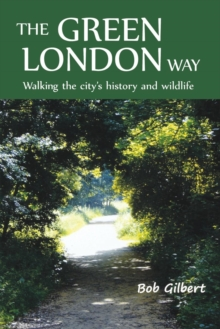 The Green London Way : Walking the City's History and Wildlife, Paperback / softback Book