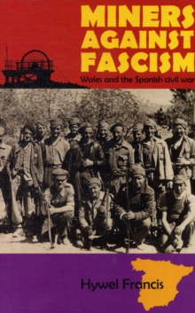 Miners Against Fascism : Wales and the Spanish Civil War, Paperback / softback Book