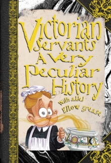 Victorian Servants : A Very Peculiar History, Hardback Book