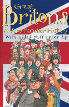 Great Britons : A Very Peculiar History, Hardback Book