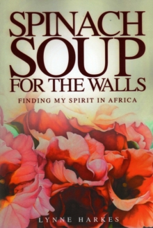 Spinach Soup for the Walls : Finding My Spirit in Africa, EPUB eBook