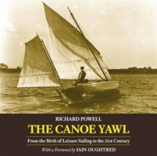The Canoe Yawl : From the Birth of Leisure Sailing to the 21st Century, Paperback / softback Book