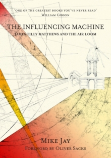 The Influencing Machine : James Tilly Matthews and the Air Loom, Paperback Book